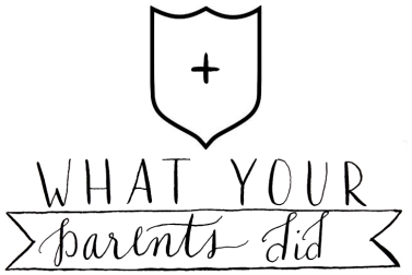 What your parents did